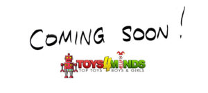 Coming Soon Toys4Minds